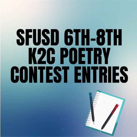 K2C SFUSD 6th-8th Poetry Contest Entries
